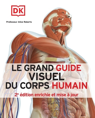 Alice-M Roberts - Le grand guide visuel du corps humain.