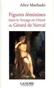 Alice Machado - Figures féminines dans le Voyage en Orient de Gérard de Nerval.