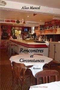 Alice Mancel - Rencontres et circonstances.