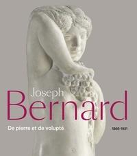 Alice Massé et Sylvie Carlier - Joseph Bernard 1866-1931 - De pierre et de volupté.