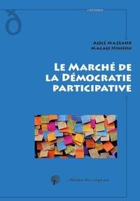 Alice Mazeaud et Magali Nonjon - Le marché de la démocratie participative.