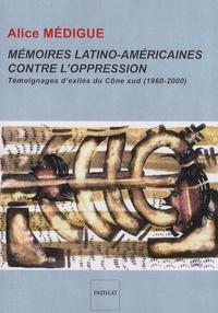 Alice Médigue - Mémoires latino-américaines contre l'oppression - Témoignages d'exilés du Cône sud (1960-2000).