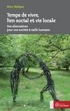 Alice Médigue - Temps de vivre, lien social et vie locale - Des alternatives pour une société à taille humaine.