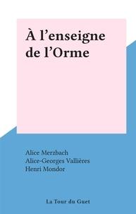 Alice Merzbach et Alice-Georges Vallières - À l'enseigne de l'Orme.