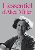 Alice Miller - L'essentiel d'Alice Miller.