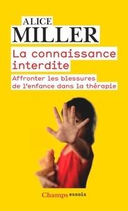 Alice Miller - La connaissance interdite - Affronter les blessures de l'enfance dans la thérapie.
