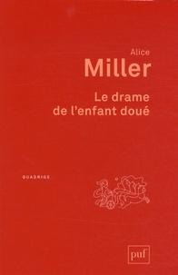 Alice Miller - Le drame de l'enfant doué - A la recherche du vrai Soi.