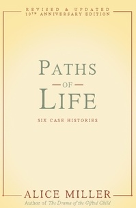 Alice Miller - Paths of Life - Six Case Histories.