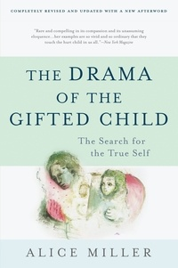 Alice Miller - The Drama of the Gifted Child - The Search for the True Self, Third Edition.