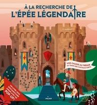 Alice Millot et Camille Ferrari - A la recherche de l'épée légendaire - Une chasse au trésor au temps des châteaux forts.