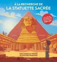 Alice Millot et Benjamin Strickler - À la recherche de la statuette sacrée - Une chasse au trésor au pays des pharaons.