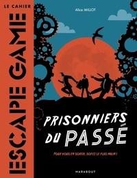 Alice Millot - Prisonnier du passé - Pour vous en sortir, soyez le plus malin !.