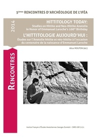 Alice Mouton - Hittitology today: Studies on Hittite and Neo-Hittite Anatolia in Honor of Emmanuel Laroche's 100th Birthday - 5e Rencontres d'archéologie de l'IFEA, Istanbul 21-22 novembre 2014.