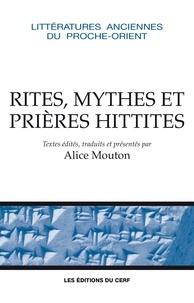 Alice Mouton - Rituels, mythes et prières hittites.