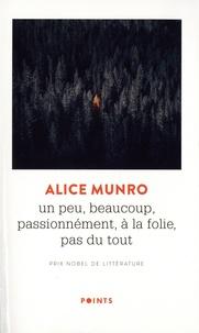 Alice Munro - Un peu, beaucoup, passionnément, à la folie, pas du tout.