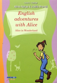 Alice Neige et Joëlle Pramil - English adventures with Alice - Alice in Wonderland Cycle 3 - Collège. 2 CD audio