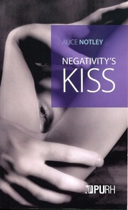 Alice Notley - Negativity's Kiss.