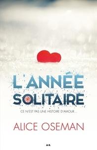 Alice Oseman - Solitaire  : L'année solitaire - Ce n'est pas une histoire d'amour.