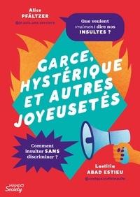 Alice Pfältzer et Laetitia Abad Estieu - Garce, hystérique et autres joyeusetés.