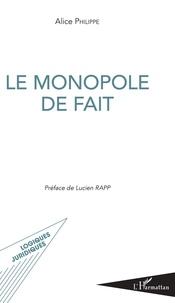 Alice Philippe - Le monopole de fait.