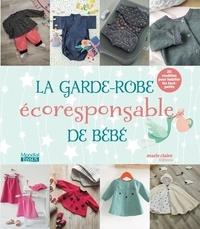 Alice Quéméner et Isabelle Leloup - La garde-robe écoresponsable de bébé - 20 modèles pour habiller les tout-petits.