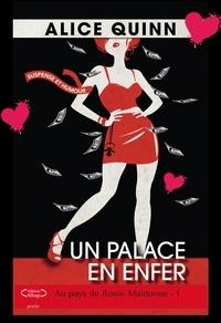 Alice Quinn - Au pays de Rosie Maldonne Tome 1 : Un palace en enfer.