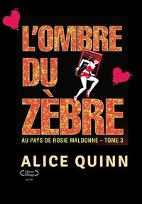 Alice Quinn - Au pays de Rosie Maldonne Tome 3 : L'ombre du zèbre.