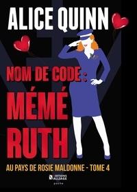 Alice Quinn - Au pays de Rosie Maldonne Tome 4 : Nom de code : Mémé Ruth.
