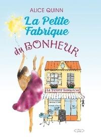 Alice Quinn - La petite fabrique du bonheur - un roman feel good.