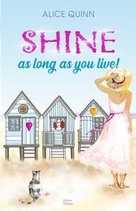 Alice Quinn - SHINE, AS LONG AS YOU LIVE!.