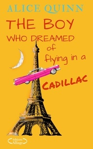 Alice Quinn - THE BOY WHO DREAMED OF FLYING IN A CADILLAC.