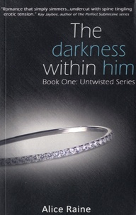 Alice Raine - The Darkness within him - Book 1, Untwisted Series.