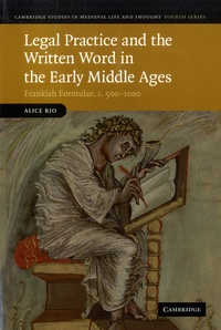 Alice Rio - Legal Practice and the Written Word in the Early Middle Ages - Frankish Formulae, c.500-1000.