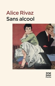 Alice Rivaz - Sans alcool - Et autres nouvelles.