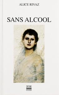 Alice Rivaz et Françoise Fornerod - Sans alcool - Et autres nouvelles.