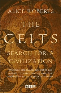 Alice Roberts - The Celts.