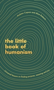 Alice Roberts et Andrew Copson - The Little Book of Humanism - Universal lessons on finding purpose, meaning and joy.