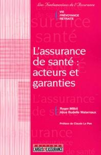 Alice Rudelle Waternaux et Roger Millot - L'assurance de santé : acteurs et garanties.