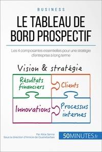 Alice Sanna et  Amicie de Quatrebarbes - Le tableau de bord prospectif - Les 4 composantes essentielles pour une stratégie d'entreprise à long terme.