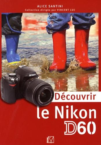 Alice Santini - Découvrir le Nikon D60.