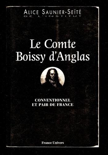 Alice Saunier-Seïté - Le Comte Boissy d'Anglas - Conventionnel et Pair de France.
