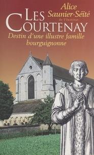 Alice Saunier-Seïté - Les Courtenay.