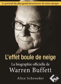 Alice Schroeder - Warren Buffet. L'effet boule de neige - La biographie officielle.