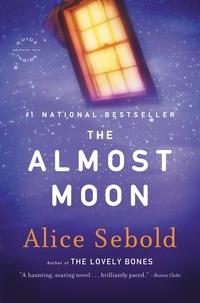 Alice Sebold - The Almost Moon - A Novel.