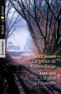 Alice Sharpe et Barb Han - Le trésor de Green Ridge - Un père à l'épreuve.