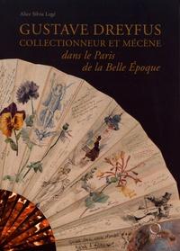 Alice Silvia Legé - Gustave Dreyfus - Collectionneur et mécène dans le Paris de la Belle Epoque.