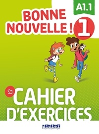Alice Sionneau - Bonne nouvelle ! 1 Niveau A1.1 - Cahier d'exercices. 1 CD audio MP3