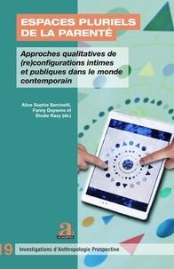 Alice Sophie Sarcinelli et Fanny Duysens - Espaces pluriels de la parenté - Approches qualitatives de (re)configurations intimes et publiques dans le monde contemporain.