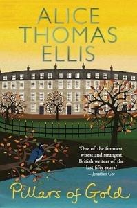 Alice Thomas Ellis - Pillars of Gold.