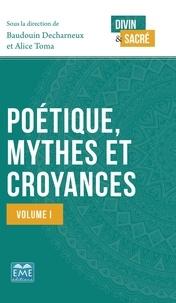 Alice Toma et Baudouin Decharneux - Poétique, mythes et croyances - Volume 1.